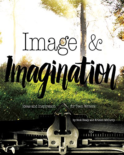 Image & Imagination: Ideas and Inspiration for Teen Writers: Nick Healy