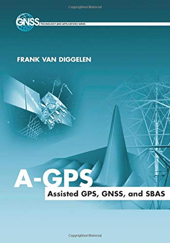 9781630812621: A-GPS: Assisted GPS, GNSS, and SBAS