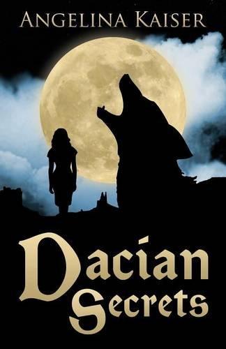 Dacian Secrets (Paperback): Angelina Kaiser