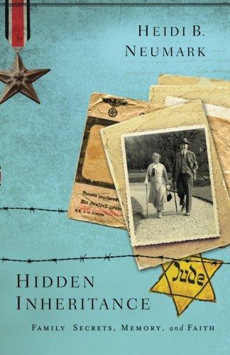 Hidden Inheritance: Family Secrets, Memory, and Faith: Neumark, Heidi