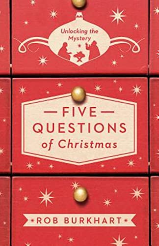 Five Questions of Christmas: Unlocking the Mystery: Rob Burkhart