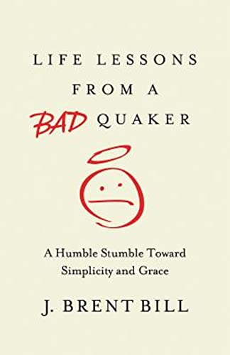 9781630881313: Life Lessons from a Bad Quaker: A Humble Stumble Toward Simplicity and Grace