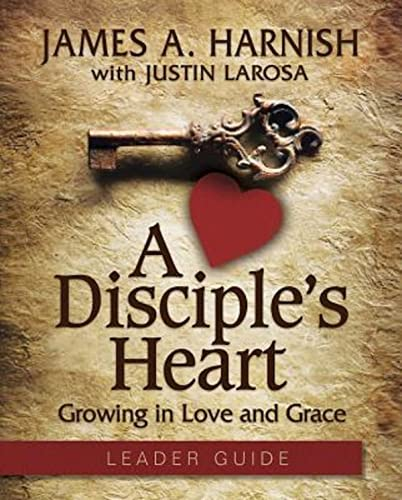 A Disciple's Heart Leader Guide with Downloadable Toolkit: Growing in Love and Grace: James A. ...