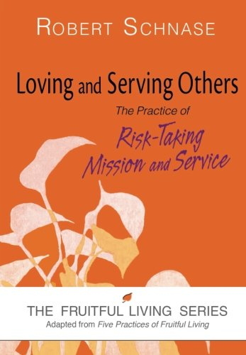 9781630883041: Loving and Serving Others: The Practice of Risk-Taking Mission and Service (The Fruitful Living Series)