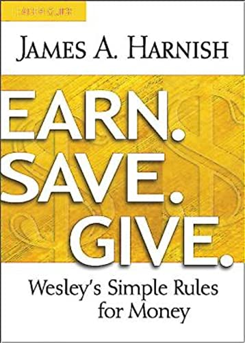Earn. Save. Give. Leader Guide: Wesley's Simple Rules for Money: Harnish, James A
