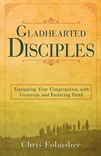 9781630884239: Gladhearted Disciples: Equipping Your Congregation with Generous and Enduring Faith