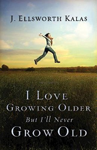 9781630888206: I Love Growing Older, But I'll Never Grow Old