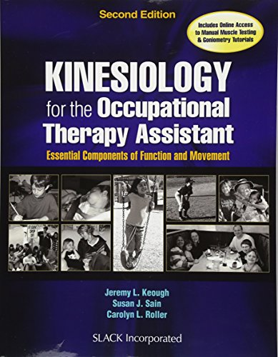 Kinesiology For The Occupational Therapy Assistant: Essential Components Of Function And Movement 9781630912741 Kinesiology for the Occupational Therapy Assistant: Essential Components of Function and Movement, Second Edition approaches the study o