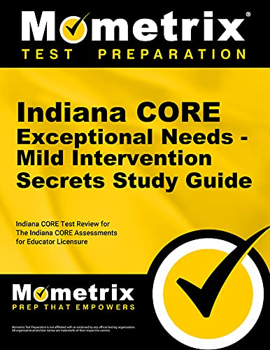 9781630943257: Indiana CORE Exceptional Needs - Mild Intervention Secrets Study Guide: Indiana CORE Test Review for the Indiana CORE Assessments for Educator Licensure