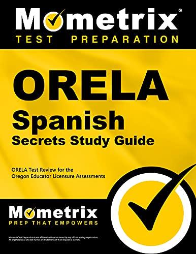 9781630944957: ORELA Spanish Secrets Study Guide: ORELA Test Review for the Oregon Educator Licensure Assessments