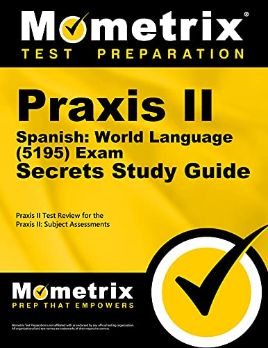 Praxis II Spanish World Language (5195) Exam Secrets Study Guide: Praxis II Test Review for the ...