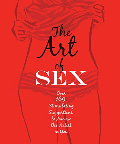 9781631060076: The Art of Sex: Over 169 Stimulating Suggestions to Arouse the Artist in You