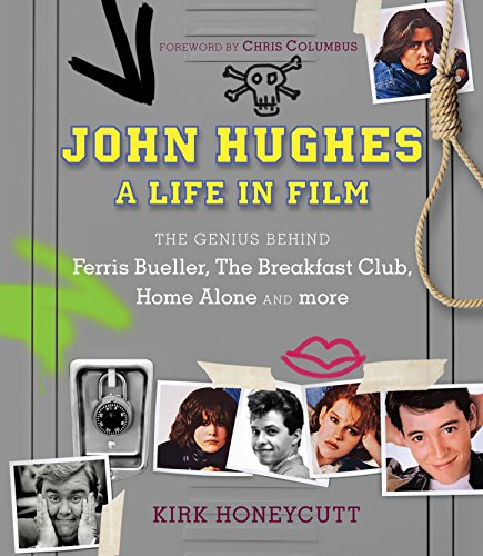 John Hughes: A Life in Film: The Genius Behind Ferris Bueller, The Breakfast Club, Home Alone, and ...