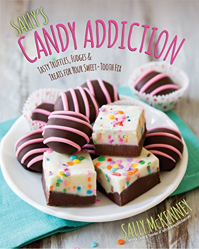 9781631060311: Sally's Candy Addiction: Tasty Truffles, Fudges & Treats for Your Sweet-Tooth Fix