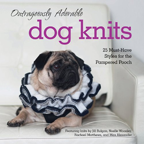 9781631060434: Outrageously Adorable Dog Knits: 25 Must-Have Styles for the Pampered Pooch