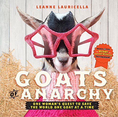 9781631062858: Goats of Anarchy: One Woman's Quest to Save the World One Goat At A Time