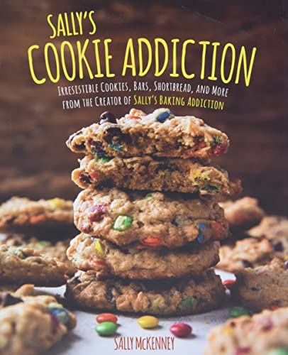 9781631063077: Sally's Cookie Addiction: Irresistible Cookies, Cookie Bars, Shortbread, and More from the Creator of Sally's Baking Addiction