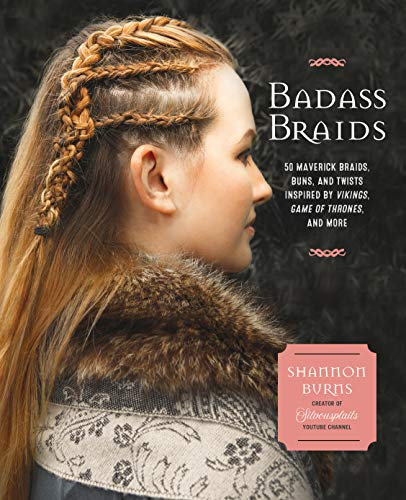 9781631064388: Badass Braids: From Vikings to Game of Thrones, 45 Maverick Braids, Buns, and Twists for Sci-fi and Fantasy Fanatics