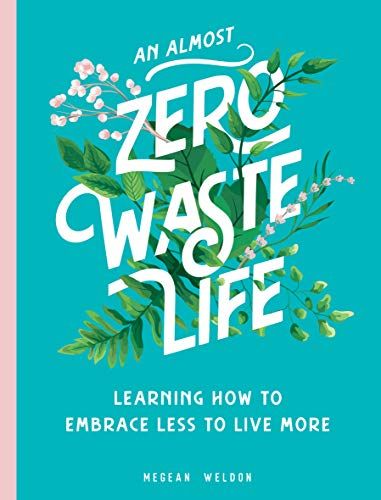 Book Cover: All You Need Is Less: How to Live a Zero Waste Life