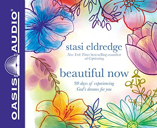 Beautiful Now (Library Edition): 90 Days of Experiencing God's Dreams for You: Stasi Eldredge