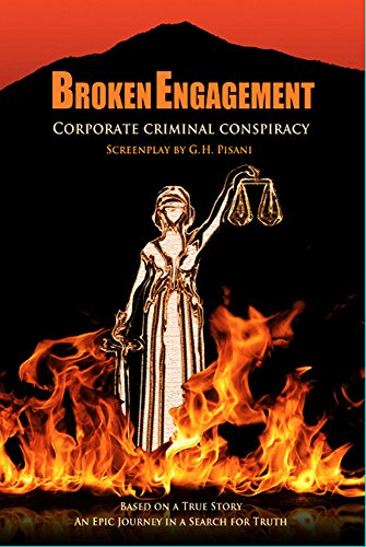 Broken Engagement - Corporate Criminal Conspiracy - A Screenplay: Pisani, Gerald H.