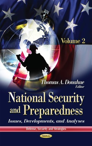 National Security and Preparedness: Issues, Developments, and Analyses (Defense, Security and ...