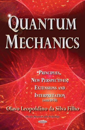 Quantum Mechanics: Principles, New Perspectives, Extensions and Interpretation (Physics Research ...