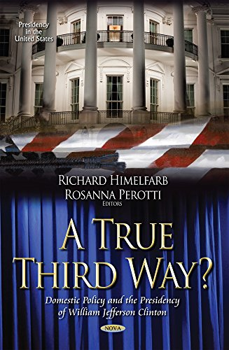A True Third Way?: Domestic Policy and the Presidency of William Jefferson Clinton (Presidency in ...