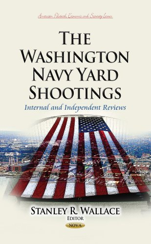 The Washington Navy Yard Shootings: Internal and Independent Reviews (American Political, Economic,...