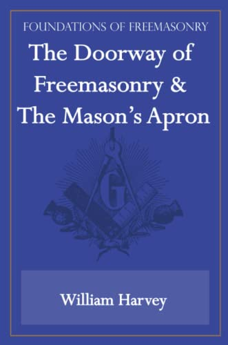The Doorway of Freemasonry The Masons Apron Foundations of Freemasonry Series: William Harvey
