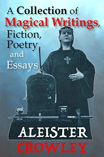 A Collection of Magical Writings, Fiction, Poetry: Crowley, Aleister