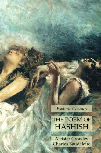 The Poem of Hashish: Esoteric Classics: Crowley, Aleister; Baudelaire,