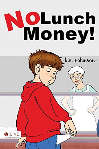 No Lunch Money!: Robinson, K. S.