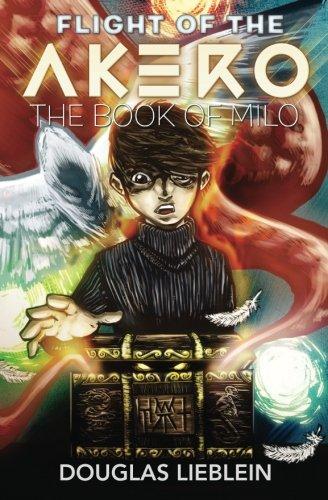 Flight of the Akero: The Book of Milo: Lieblein, Douglas