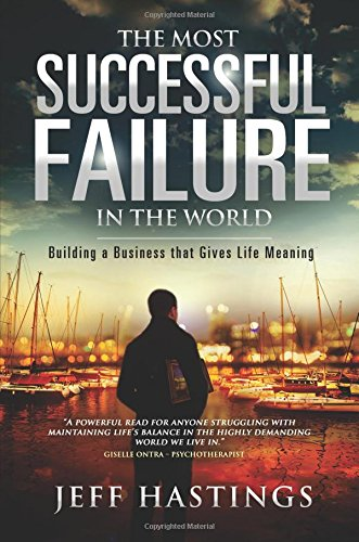 The Most Successful Failure in the World: Building a Business that Gives Life Meaning: Hastings, ...