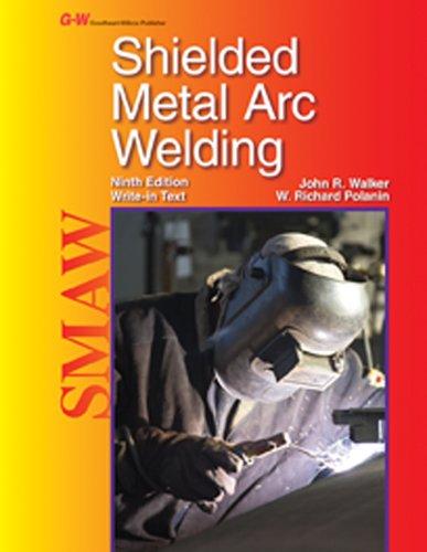 Shielded Metal Arc Welding: Walker, John R. , Dr; Polanin, W. Richard