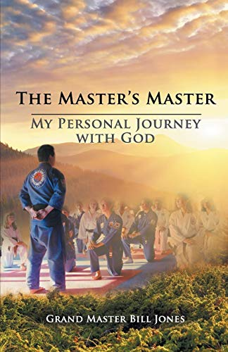 The Master's Master: My Personal Journey with God: Jones, Grand Master Bill