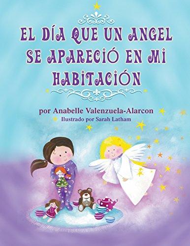 9781631350306: EL DÍA QUE UN ANGEL SE APARECIÓ EN MI HABITACIÓN