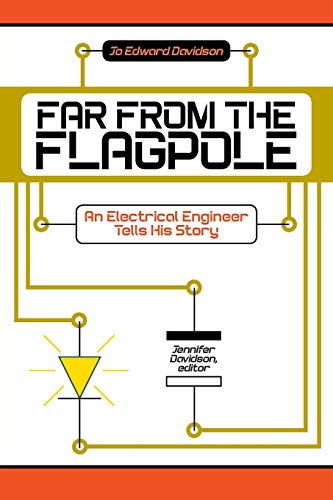 9781631352799: Far from the Flagpole: An Electrical Engineer Tells His Story