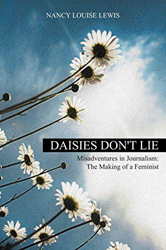 9781631358319: Daisies Don't Lie: Misadventures in Journalism: The Making of a Feminist