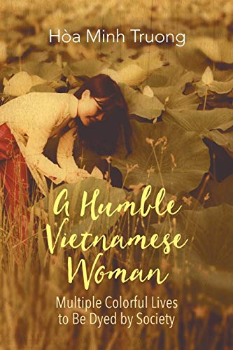 9781631359040: A Humble Vietnamese Woman: Multiple Colorful Lives to Be Dyed by Society