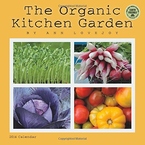 The Organic Kitchen Garden 2016 Wall Calendar: Ann Lovejoy; Amber Lotus Publishing