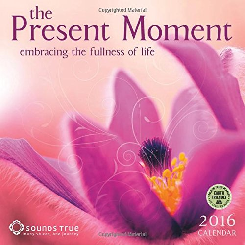 The Present Moment 2016 Wall Calendar: Sounds True Inc.; Ram Dass; Mark Nepo; Jon Kabat-Zinn