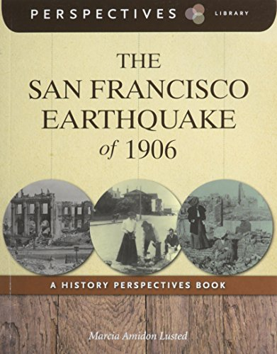 The San Francisco Earthquake of 1906: A History Perspectives Book (Perspectives Library): Lusted, ...