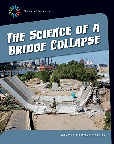 The Science of a Bridge Collapse (21st Century Skills Library: Disaster Science): Bethea, Nikole ...