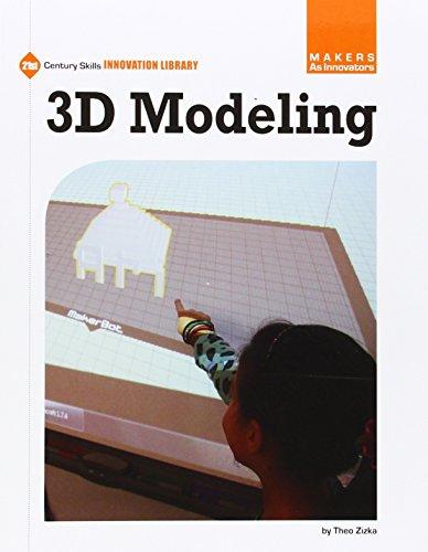 3D Modeling (21st Century Skills Innovation Library: Makers As Innovators): Zizka, Theo