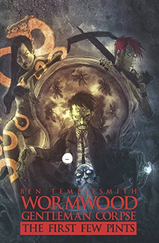 Wormwood: Gentleman Corpse - The First Few Pints: Templesmith, Ben