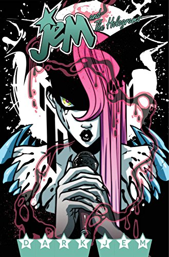 Jem and the Holograms Volume 3: Dark Jem: Thompson, Kelly