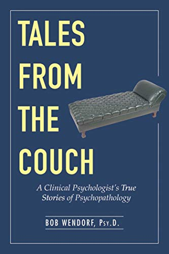 Tales from the Couch: A Clinical Psychologist's True Stories of Psychopathology: Wendorf, Dr. ...