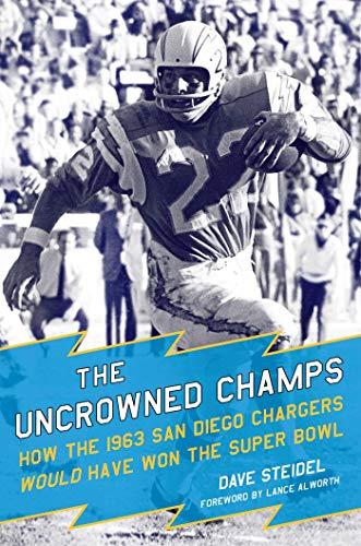 9781631440465: The Uncrowned Champs: How the 1963 San Diego Chargers Would Have Won the Super Bowl